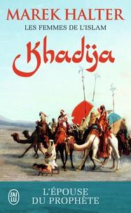 Marek Halter - Les femmes de l'islam Tome 1 : Khadija.