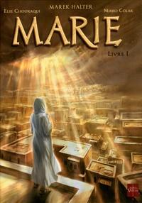 Marek Halter et Elie Chouraqui - Marie Tome 1 : Livre 1.