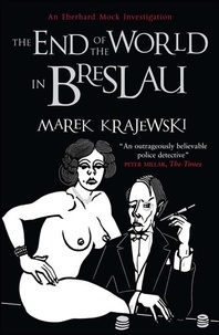 Marek Krajewski et Danusia Stok - End of the World in Breslau - An Eberhard Mock Investigation.