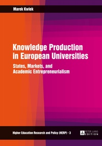 Marek Kwiek - Knowledge Production in European Universities - States, Markets, and Academic Entrepreneurialism.