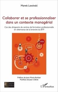 Marek Lawinski - Collaborer et se professionnaliser dans un contexte managérial - Cas des dirigeants de centres de formation professionnelle en alternance de la branche du BTP.