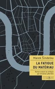 Marek Sindelka - La Fatigue du matériau.