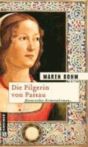 Maren Bohm - Die Pilgerin von Passau.