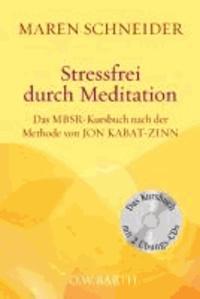 Maren Schneider - Stressfrei durch Meditation - Das MBSR-Kursbuch nach der Methode von Jon Kabat-Zinn.