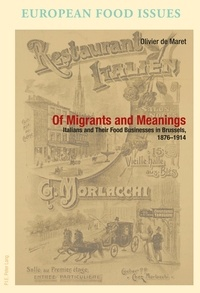 Of Migrants and Meanings - Italians and Their Food Businesses in Brussels, 1876-1914.pdf