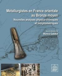 Maréva Gabillot - Métallurgistes en France orientale au Bronze moyen - Nouvelles analyses physico-chimiques et morphométriques.