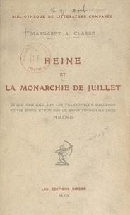 Margaret A. Clarke - Heine et la Monarchie de Juillet - Étude critique sur les Französische Zustände. Suivi d'une Étude sur le Saint-simonisme chez Heine.