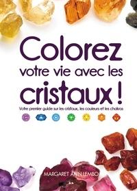 Margaret Ann Lembo - Colorez votre vie avec les cristaux! - Votre premier guide sur les cristaux, les couleurs et les chakras.