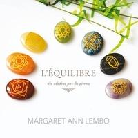 Margaret Ann Lembo et Caroline Boyer - L'équilibre des chakras par les pierres.