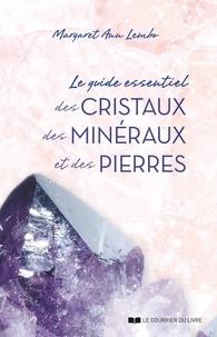 Margaret Ann Lembo - Le guide essentiel des cristaux, des minéraux et des pierres.