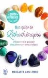 Margaret Ann Lembo - Mon guide de lithothérapie - Découvrez le pouvoir des pierres et des cristaux.