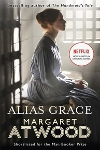 Margaret Atwood - Alias Grace.