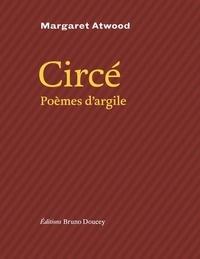 Margaret Atwood - Circé - Poèmes d'argile.