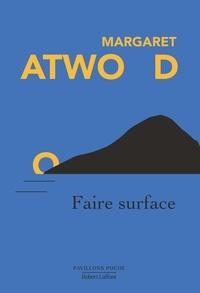 Margaret Atwood et Marie-France Girod - Pavillons Poche  : Faire surface.