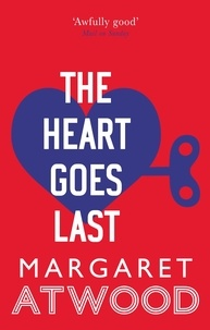 Margaret Atwood - The Heart Goes Last.