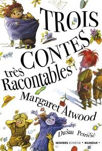 Margaret Atwood - Trois contes très racontables - Ramsay le rustre et les Radis rugissants ; Bob le bileux et Dorinda la déprimée ; Vanda la vagabonde et la vertigineuse Laverie de la Veuve Vallop.