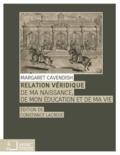 Margaret Cavendish - Relation véridique - De ma naissance, de mon éducation et de ma vie.