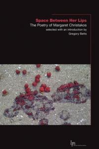 Margaret Christakos et Gregory Betts - Space Between Her Lips - The Poetry of Margaret Christakos.