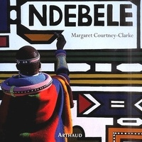 Margaret Courtney-Clarke - Ndebele - L'art d'une tribu d'Afrique du sud.