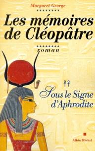 Margaret George - Les mémoires de Cléopâtre Tome 2 : Sous le signe d'Aphrodite.