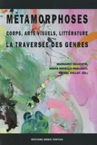 Margaret Gillespie et Nanta Novello Paglianti - Métamorphoses : corps, arts visuels, littérature - La traversée des genres.