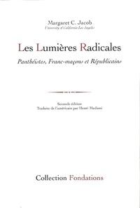 Margaret Jacob - Les Lumières radicales - Panthéistes, Francs-maçons et Républicains.