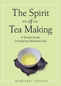 Margaret Ledoux - The Spirit of Tea Making - A Simple Guide to Enjoying Taiwanese Tea.