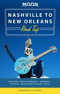 Margaret Littman - Moon Nashville to New Orleans Road Trip - Hit the Road for the Best Southern Food and Music Along the Natchez Trace.