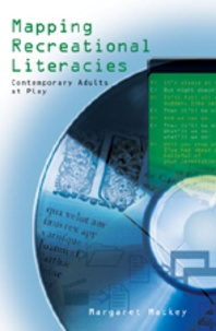 Margaret Mackey - Mapping Recreational Literacies - Contemporary Adults at Play.