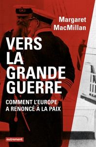 Margaret MacMillan - Vers la Grande Guerre - Comment l'Europe a renoncé à la paix.
