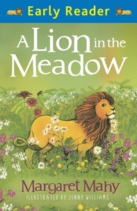 Margaret Mahy et Jenny Williams - A Lion In The Meadow - Early Reader.