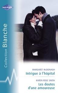 Margaret McDonagh et Karen Rose Smith - Intrigue à l'hôpital - Les doutes d'une amoureuse (Harlequin Blanche).