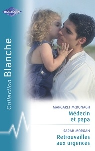 Margaret McDonagh et Sarah Morgan - Médecin et papa - Retrouvailles aux urgences (Harlequin Blanche).