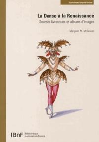 Margaret McGowan - La Danse à la Renaissance - Sources livresques et albums d'images.