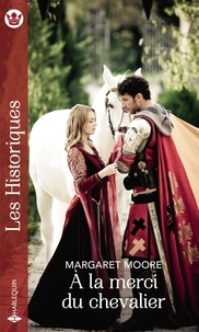 Margaret Moore - À la merci du chevalier.