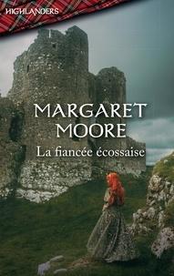 Margaret Moore - La fiancée écossaise.