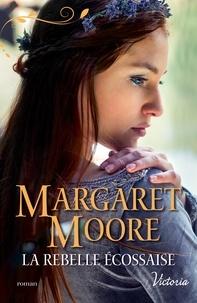 Margaret Moore - La rebelle écossaise  : La rebelle écossaise.