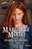 Margaret Moore - Passion au donjon.