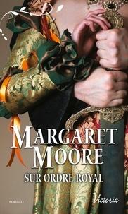 Margaret Moore - Sur ordre royal.