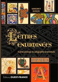Lettres enluminées- Carnet pratique de calligraphie ornementale - Margaret Morgan |