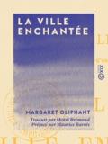Margaret Oliphant et Henri Brémond - La Ville enchantée - Roman.