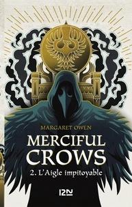 Margaret Owen - Merciful Crows Tome 2 : L'aigle impitoyable.