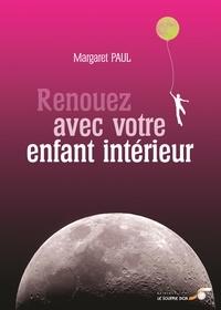 Margaret Paul - Renouez avec votre enfant intérieur.