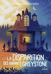Margaret Peterson Haddix - La disparition des enfants Greystone, Tome 01 - La disparition des enfants Greystone.