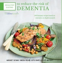 Margaret Rayman et Katie Sharpe - Healthy Eating to Reduce The Risk of Dementia.