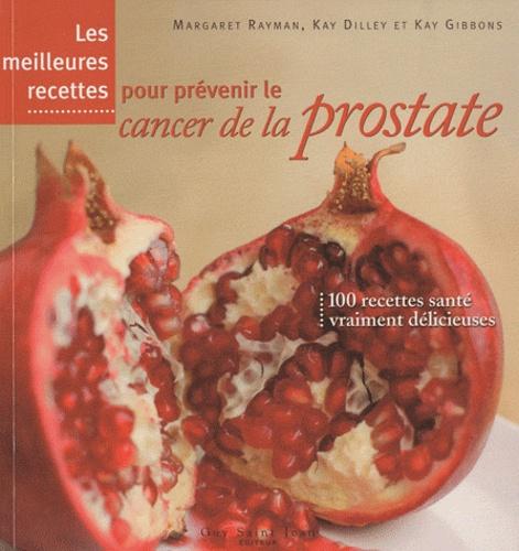 Margaret Rayman et Kay Dilley - Les meilleures recettes pour prévenir le cancer de la prostate.