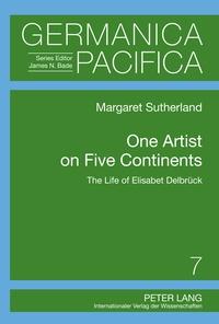 Margaret Sutherland - One Artist on Five Continents - The Life of Elisabet Delbrück.