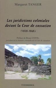 Margaret Tanger - Les juridictions coloniales devant la Cour de cassation - Essai de contribution de la Cour de cassation à l'émergence des droits civils des Noirs dans les colonies françaises d'Amérique de 1828 à 1848.