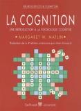 Margaret-W Matlin - La cognition. - Une introduction à la psychologie cognitive.