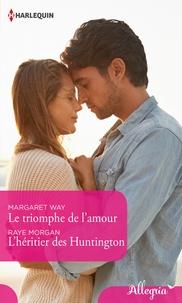Margaret Way et Raye Morgan - Le triomphe de l'amour - L'héritier des Huntington.